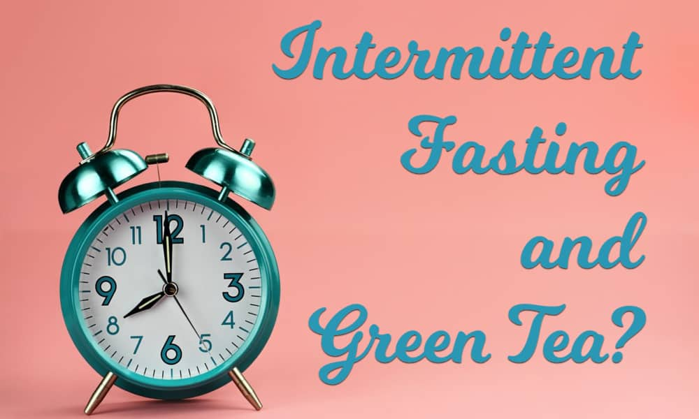green tea and intermittent fasting